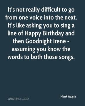It's not really difficult to go from one voice into the next. It's like asking you to sing a line of Happy Birthday and then Goodnight Irene - assuming you know the words to both those songs.