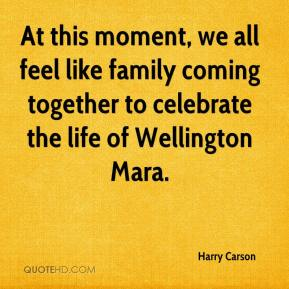 At this moment, we all feel like family coming together to celebrate the life of Wellington Mara.