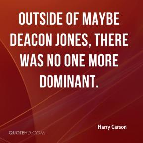 Harry Carson - Outside of maybe Deacon Jones, there was no one more dominant.