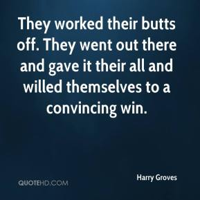 Harry Groves - They worked their butts off. They went out there and gave it their all and willed themselves to a convincing win.
