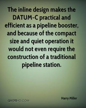 Harry Miller - The inline design makes the DATUM-C practical and efficient as a pipeline booster, and because of the compact size and quiet operation it would not even require the construction of a traditional pipeline station.