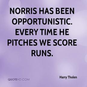 Harry Tholen - Norris has been opportunistic. Every time he pitches we score runs.