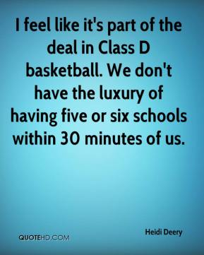 I feel like it's part of the deal in Class D basketball. We don't have the luxury of having five or six schools within 30 minutes of us.