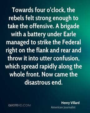 Towards four o'clock, the rebels felt strong enough to take the offensive. A brigade with a battery under Earle managed to strike the Federal right on the flank and rear and throw it into utter confusion, which spread rapidly along the whole front. Now came the disastrous end.