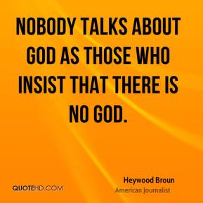 Nobody talks about God as those who insist that there is no God.