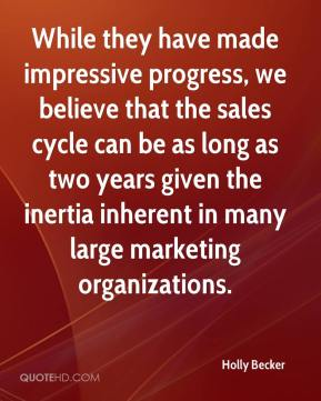 Holly Becker - While they have made impressive progress, we believe that the sales cycle can be as long as two years given the inertia inherent in many large marketing organizations.