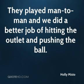 Holly Misto - They played man-to-man and we did a better job of hitting the outlet and pushing the ball.
