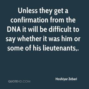 Unless they get a confirmation from the DNA it will be difficult to say whether it was him or some of his lieutenants.