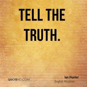 Tell the truth.