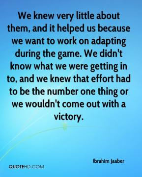 We knew very little about them, and it helped us because we want to work on adapting during the game. We didn't know what we were getting in to, and we knew that effort had to be the number one thing or we wouldn't come out with a victory.