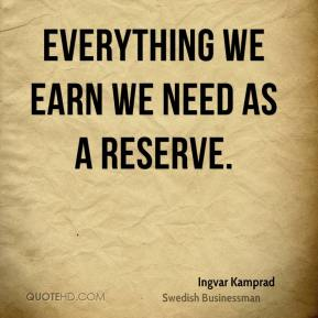 Everything we earn we need as a reserve.