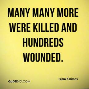 Islam Karimov - many many more were killed and hundreds wounded.