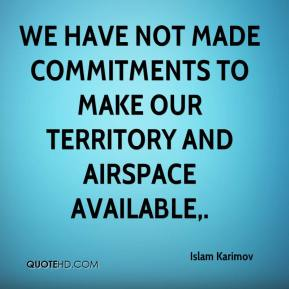 We have not made commitments to make our territory and airspace available.