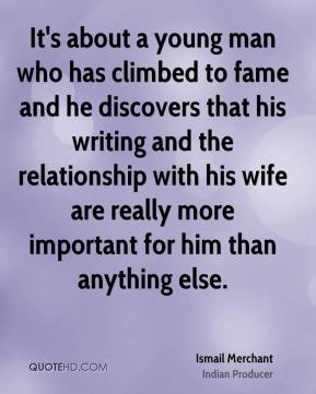 It's about a young man who has climbed to fame and he discovers that his writing and the relationship with his wife are really more important for him than anything else.