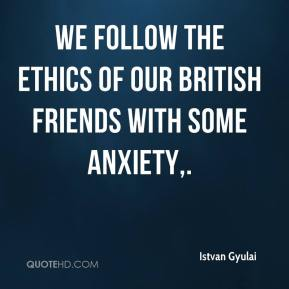 Istvan Gyulai - We follow the ethics of our British friends with some anxiety.