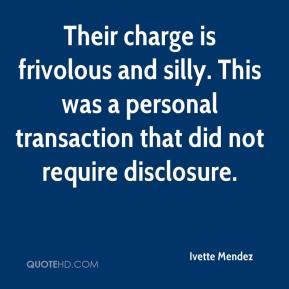 Ivette Mendez - Their charge is frivolous and silly. This was a personal transaction that did not require disclosure.