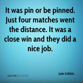 It was pin or be pinned. Just four matches went the distance. It was a close win and they did a nice job.