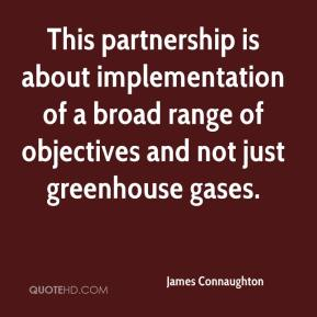 James Connaughton - This partnership is about implementation of a broad range of objectives and not just greenhouse gases.