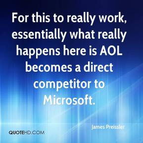 James Preissler - For this to really work, essentially what really happens here is AOL becomes a direct competitor to Microsoft.