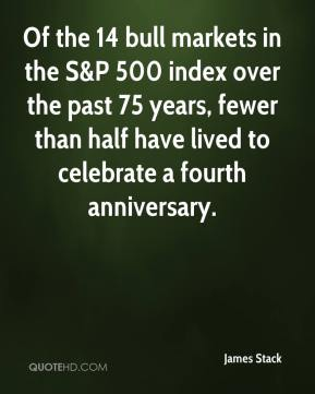 James Stack - Of the 14 bull markets in the S&P 500 index over the past 75 years, fewer than half have lived to celebrate a fourth anniversary.