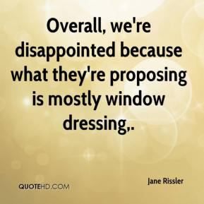 Jane Rissler  - Overall, we're disappointed because what they're proposing is mostly window dressing.