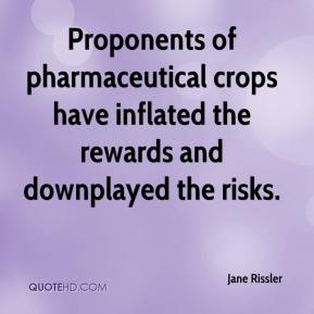 Jane Rissler  - Proponents of pharmaceutical crops have inflated the rewards and downplayed the risks.