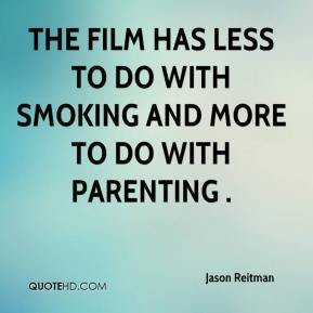 Jason Reitman  - The film has less to do with smoking and more to do with parenting .