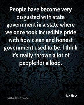 Jay Heck  - People have become very disgusted with state government in a state where we once took incredible pride with how clean and honest government used to be. I think it's really thrown a lot of people for a loop.