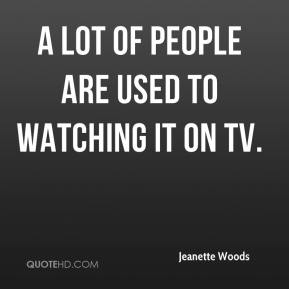 A lot of people are used to watching it on TV.