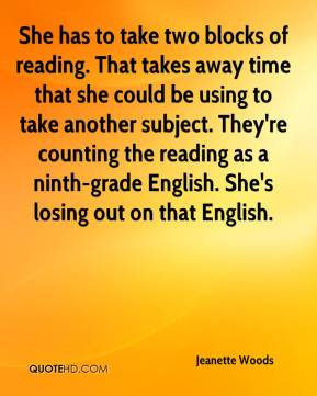 She has to take two blocks of reading. That takes away time that she could be using to take another subject. They're counting the reading as a ninth-grade English. She's losing out on that English.