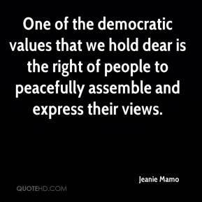 Jeanie Mamo  - One of the democratic values that we hold dear is the right of people to peacefully assemble and express their views.
