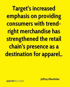 Jeffrey Klinefelter  - Target's increased emphasis on providing consumers with trend-right merchandise has strengthened the retail chain's presence as a destination for apparel.