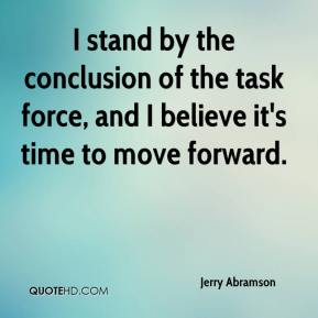 Jerry Abramson  - I stand by the conclusion of the task force, and I believe it's time to move forward.