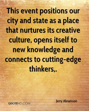 Jerry Abramson  - This event positions our city and state as a place that nurtures its creative culture, opens itself to new knowledge and connects to cutting-edge thinkers.