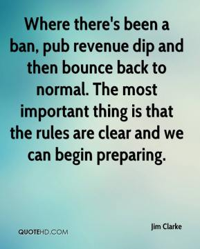 Jim Clarke  - Where there's been a ban, pub revenue dip and then bounce back to normal. The most important thing is that the rules are clear and we can begin preparing.