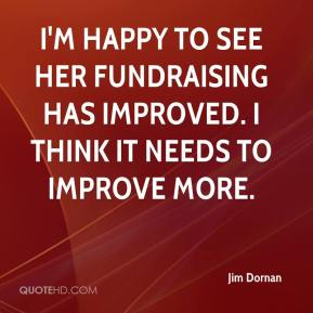 Jim Dornan  - I'm happy to see her fundraising has improved. I think it needs to improve more.