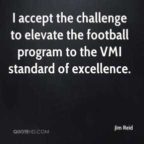 Jim Reid  - I accept the challenge to elevate the football program to the VMI standard of excellence.