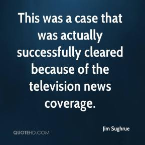 Jim Sughrue  - This was a case that was actually successfully cleared because of the television news coverage.