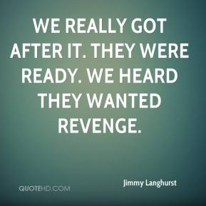 We really got after it. They were ready. We heard they wanted revenge.