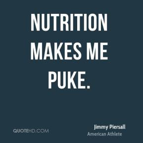Jimmy Piersall - Nutrition makes me puke.