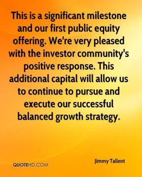 Jimmy Tallent  - This is a significant milestone and our first public equity offering. We're very pleased with the investor community's positive response. This additional capital will allow us to continue to pursue and execute our successful balanced growth strategy.