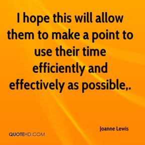 Joanne Lewis  - I hope this will allow them to make a point to use their time efficiently and effectively as possible.