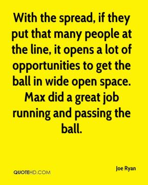 With the spread, if they put that many people at the line, it opens a lot of opportunities to get the ball in wide open space. Max did a great job running and passing the ball.