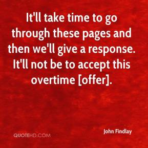 John Findlay  - It'll take time to go through these pages and then we'll give a response. It'll not be to accept this overtime [offer].