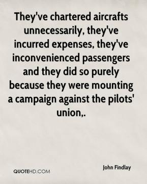 John Findlay  - They've chartered aircrafts unnecessarily, they've incurred expenses, they've inconvenienced passengers and they did so purely because they were mounting a campaign against the pilots' union.