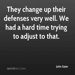 John Gaier  - They change up their defenses very well. We had a hard time trying to adjust to that.