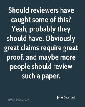 John Gearhart  - Should reviewers have caught some of this? Yeah, probably they should have. Obviously great claims require great proof, and maybe more people should review such a paper.
