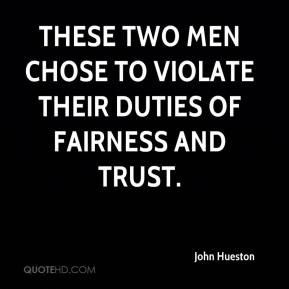 John Hueston  - These two men chose to violate their duties of fairness and trust.