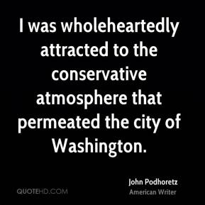 I was wholeheartedly attracted to the conservative atmosphere that permeated the city of Washington.