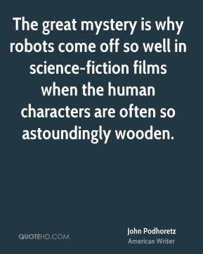 The great mystery is why robots come off so well in science-fiction films when the human characters are often so astoundingly wooden.